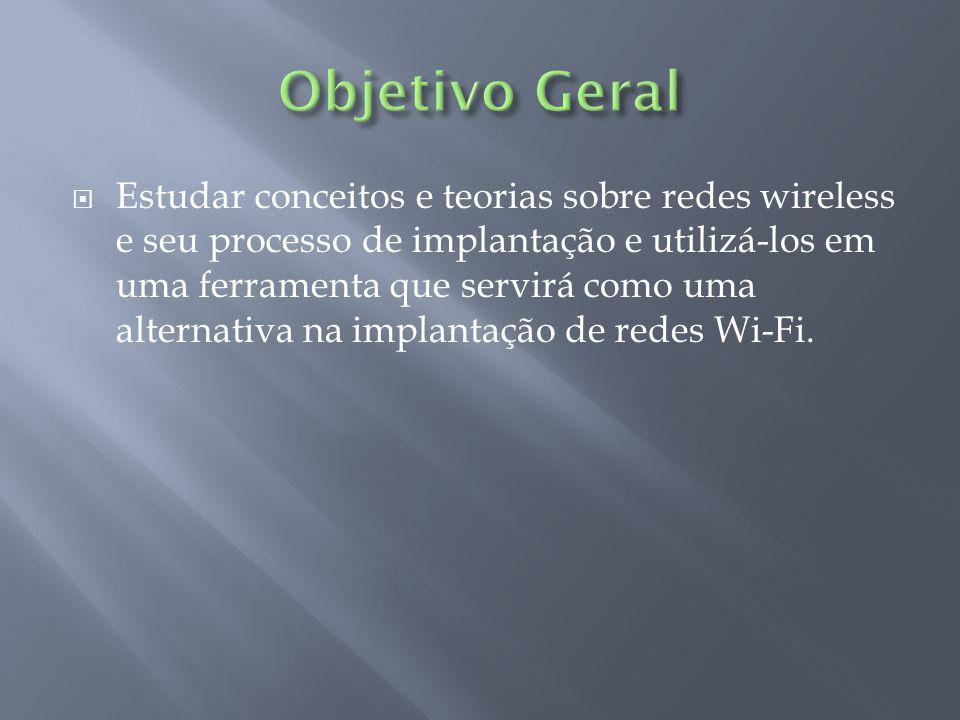 Estudar conceitos e teorias sobre redes wireless e seu processo de implantação e utilizá-los em uma ferramenta que servirá como uma alternativa na implantação de redes Wi-Fi.