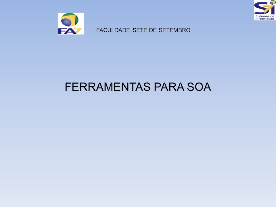FERRAMENTAS PARA SOA FACULDADE SETE DE SETEMBRO