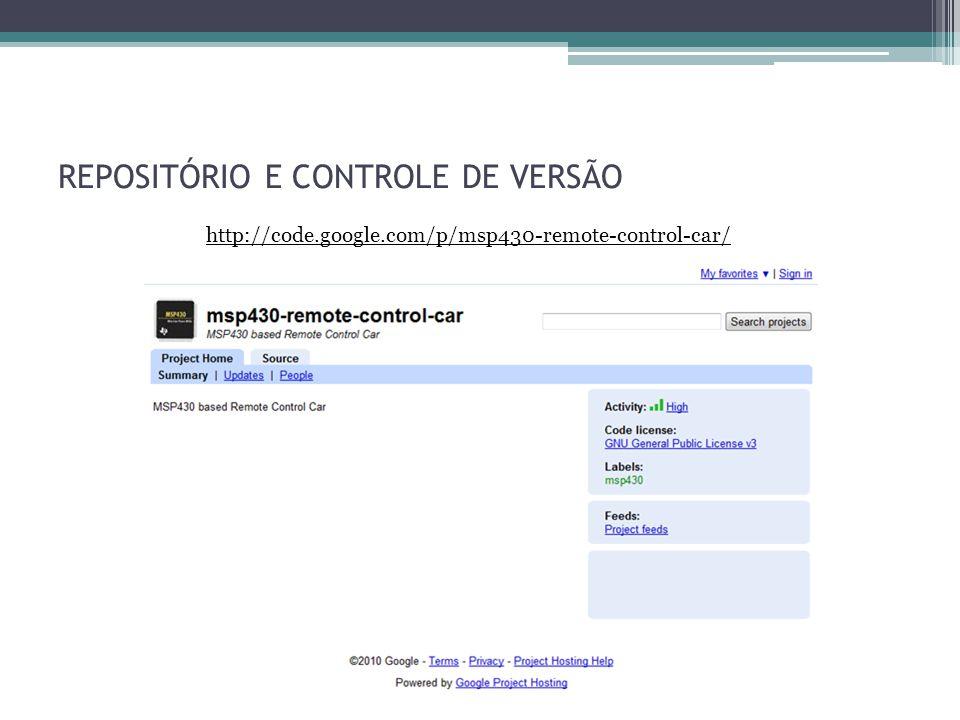 REPOSITÓRIO E CONTROLE DE VERSÃO http://code.google.com/p/msp430-remote-control-car/