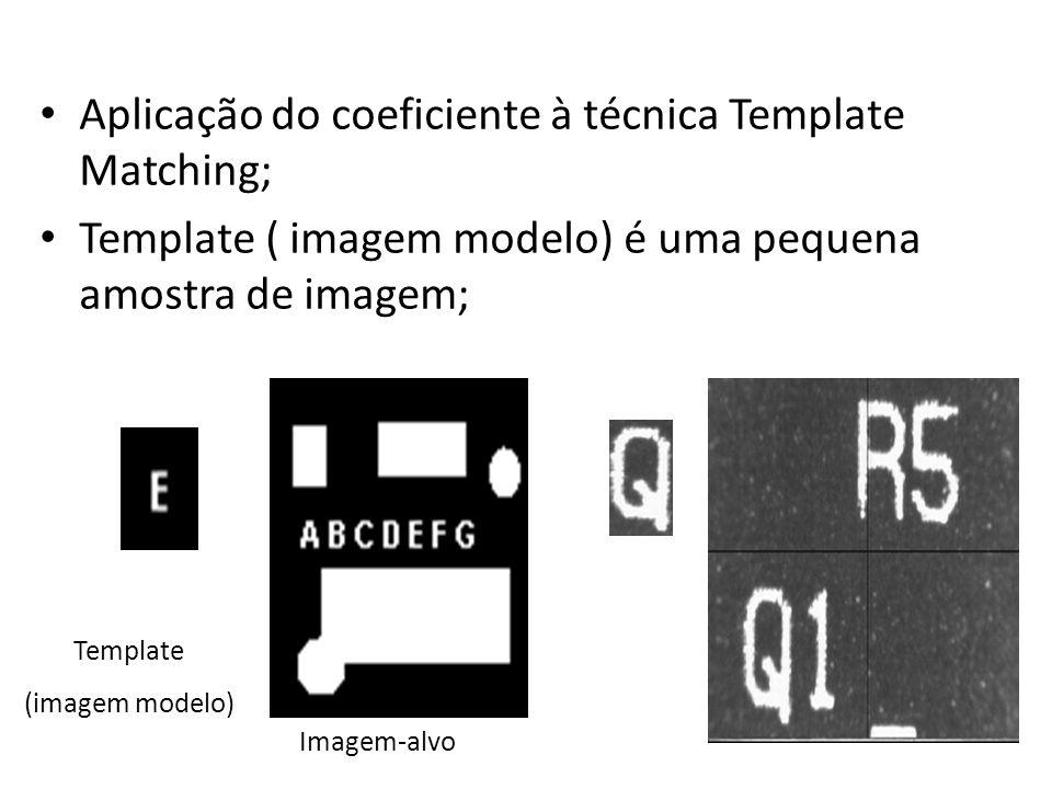 Aplicação do coeficiente à técnica Template Matching; Template ( imagem modelo) é uma pequena amostra de imagem; Template (imagem modelo) Imagem-alvo