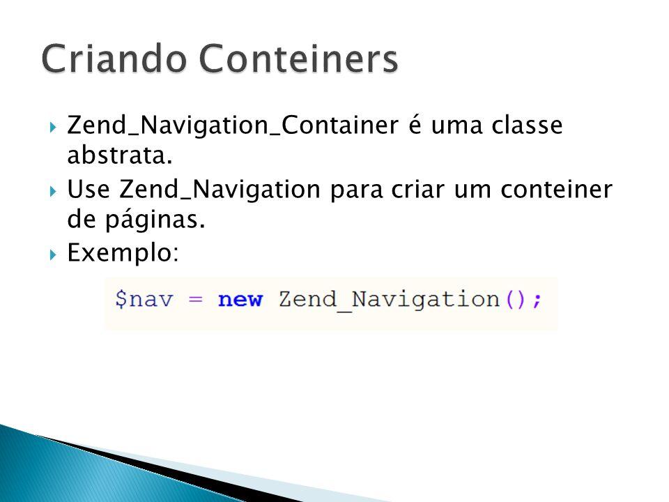 Zend_Navigation_Container é uma classe abstrata. Use Zend_Navigation para criar um conteiner de páginas. Exemplo: