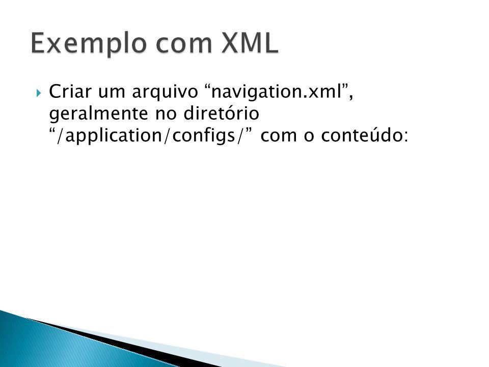 Criar um arquivo navigation.xml, geralmente no diretório /application/configs/ com o conteúdo: