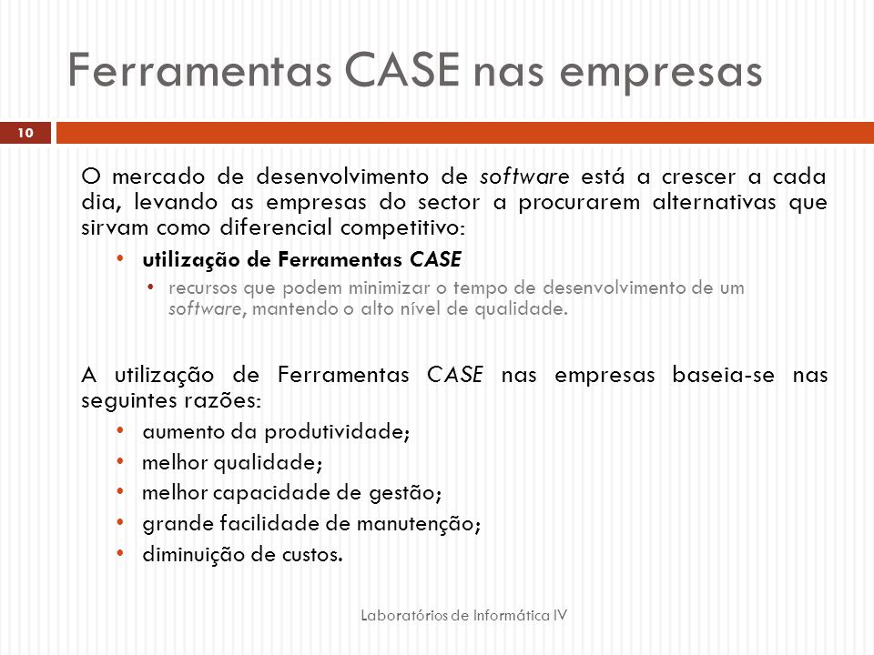 Ferramentas CASE nas empresas Laboratórios de Informática IV 10 O mercado de desenvolvimento de software está a crescer a cada dia, levando as empresa