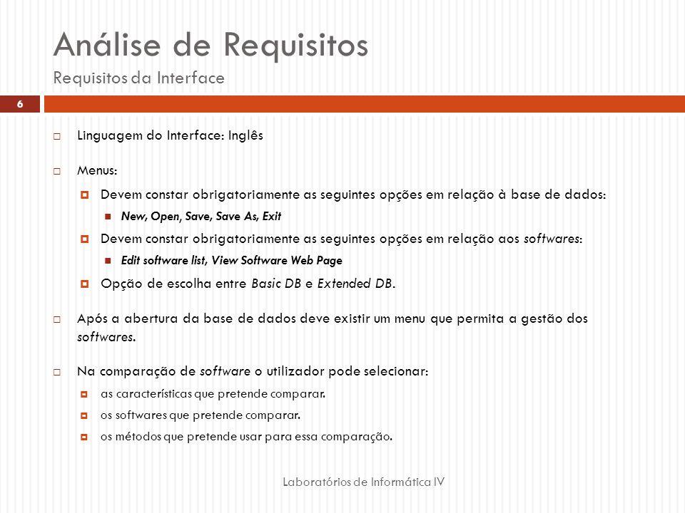 Análise de Requisitos Requisitos da Interface Linguagem do Interface: Inglês Menus: Devem constar obrigatoriamente as seguintes opções em relação à ba
