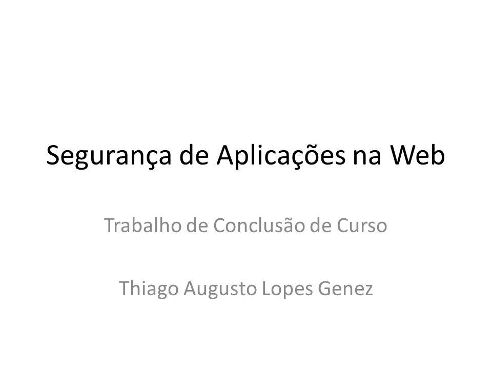 Segurança de Aplicações na Web Trabalho de Conclusão de Curso Thiago Augusto Lopes Genez
