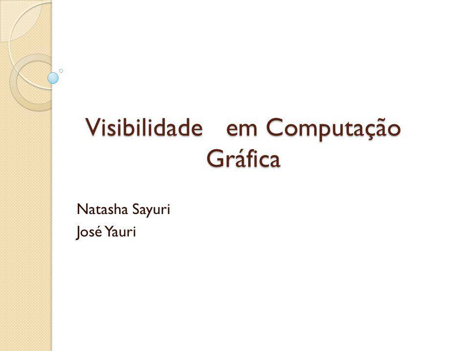 Visibilidadeem Computação Gráfica Natasha Sayuri José Yauri