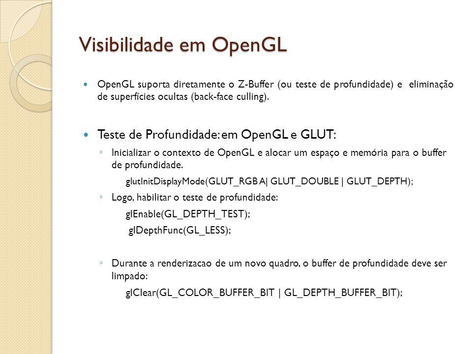 Visibilidade em OpenGL OpenGL suporta diretamente o Z-Buffer (ou teste de profundidade) e eliminação de superfícies ocultas (back-face culling). Teste