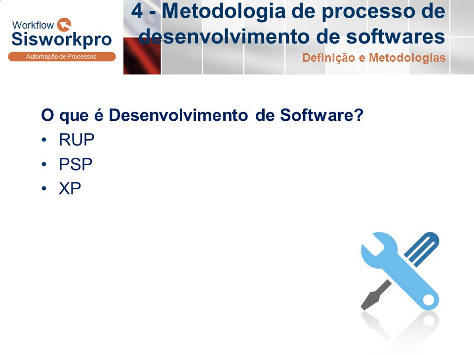 4 - Metodologia de processo de desenvolvimento de softwares O que é Desenvolvimento de Software? RUP PSP XP Definição e Metodologias