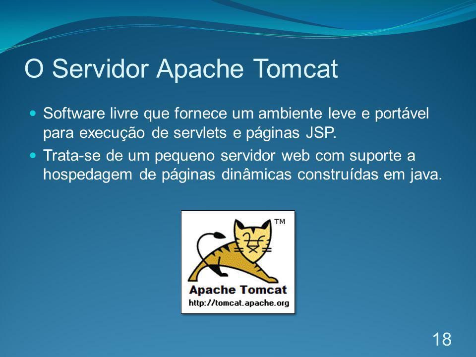 O Servidor Apache Tomcat Software livre que fornece um ambiente leve e portável para execução de servlets e páginas JSP. Trata-se de um pequeno servid