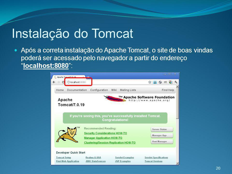 Instalação do Tomcat Após a correta instalação do Apache Tomcat, o site de boas vindas poderá ser acessado pelo navegador a partir do endereçolocalhos