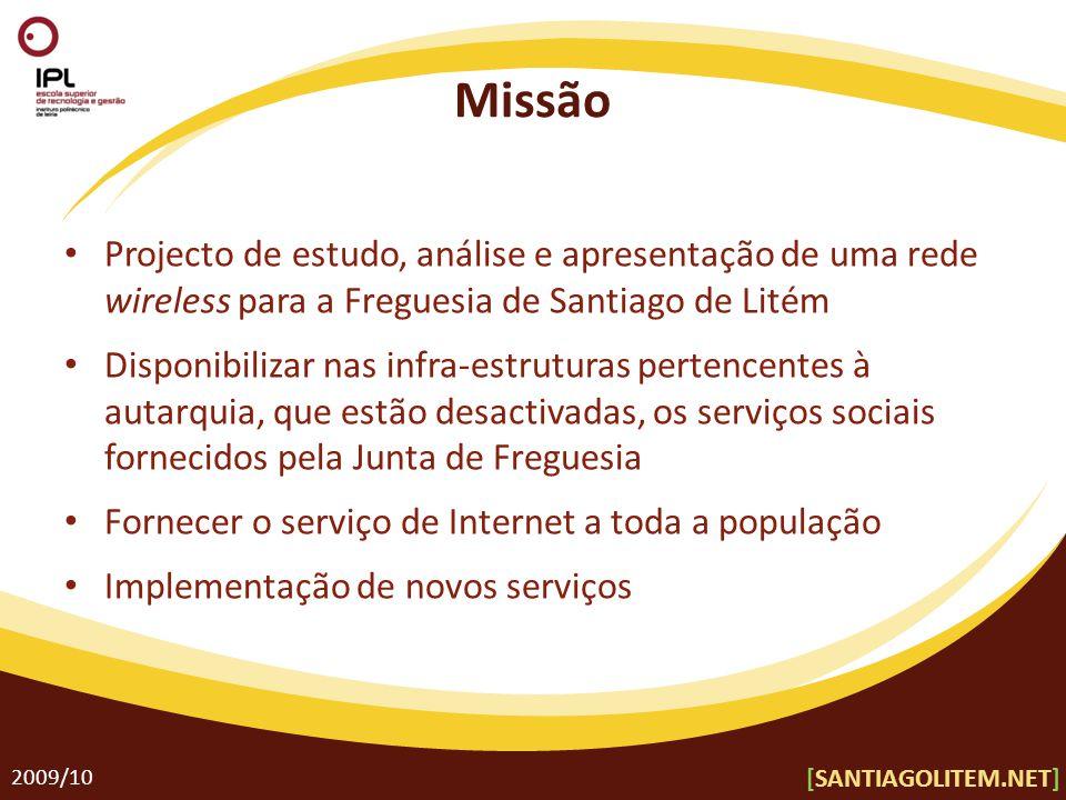 Missão Projecto de estudo, análise e apresentação de uma rede wireless para a Freguesia de Santiago de Litém Disponibilizar nas infra-estruturas perte