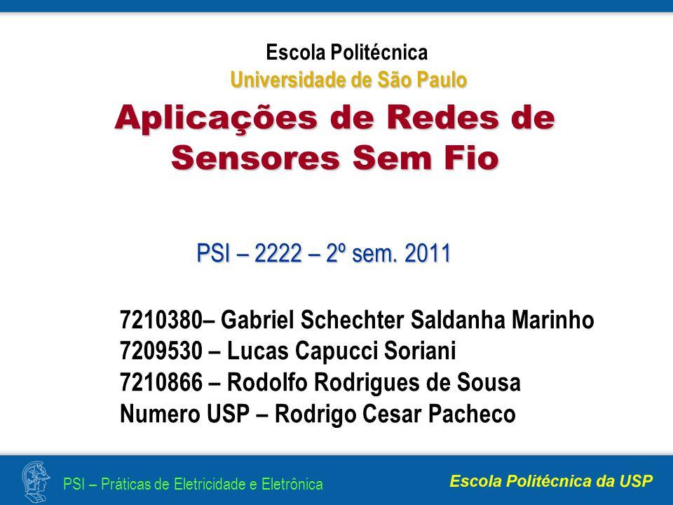 PSI – Práticas de Eletricidade e Eletrônica PSI – 2222 – 2º sem. 2011 Aplicações de Redes de Sensores Sem Fio 7210380– Gabriel Schechter Saldanha Mari