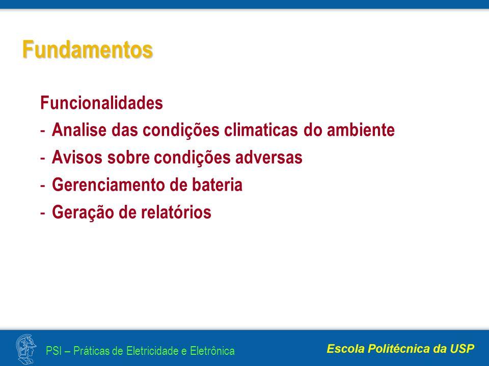 PSI – Práticas de Eletricidade e Eletrônica Fundamentos Funcionalidades - Analise das condições climaticas do ambiente - Avisos sobre condições adversas - Gerenciamento de bateria - Geração de relatórios