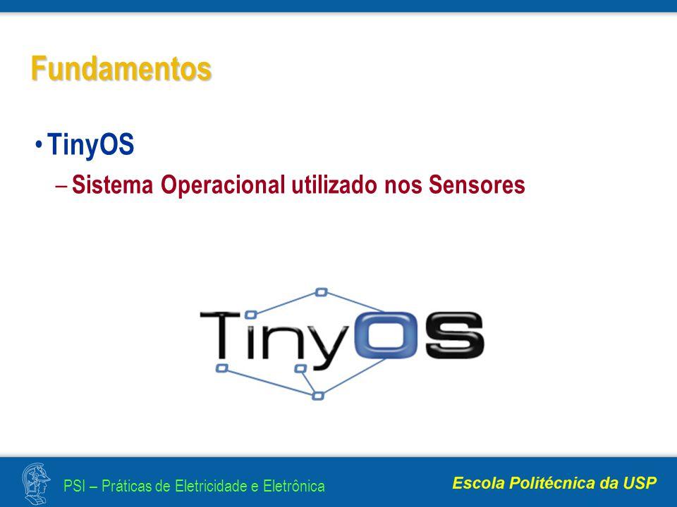 PSI – Práticas de Eletricidade e Eletrônica Fundamentos TinyOS – Sistema Operacional utilizado nos Sensores