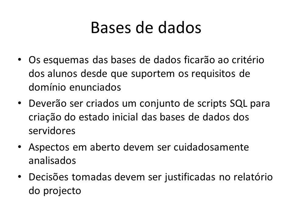 Bases de dados Os esquemas das bases de dados ficarão ao critério dos alunos desde que suportem os requisitos de domínio enunciados Deverão ser criados um conjunto de scripts SQL para criação do estado inicial das bases de dados dos servidores Aspectos em aberto devem ser cuidadosamente analisados Decisões tomadas devem ser justificadas no relatório do projecto