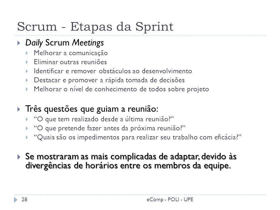 Scrum - Etapas da Sprint Daily Scrum Meetings Melhorar a comunicação Eliminar outras reuniões Identificar e remover obstáculos ao desenvolvimento Dest