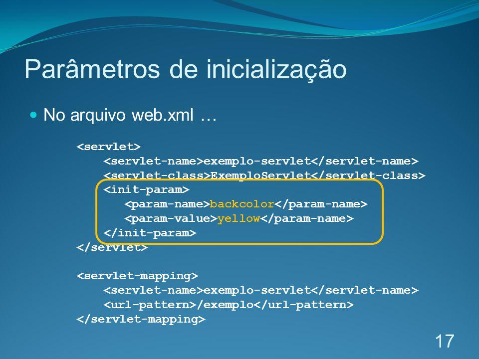 Parâmetros de inicialização No arquivo web.xml … exemplo-servlet ExemploServlet backcolor yellow exemplo-servlet /exemplo 17
