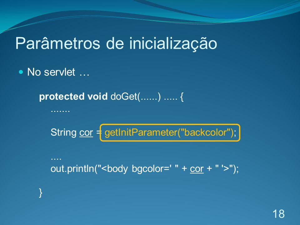 Parâmetros de inicialização No servlet … protected void doGet(......).....