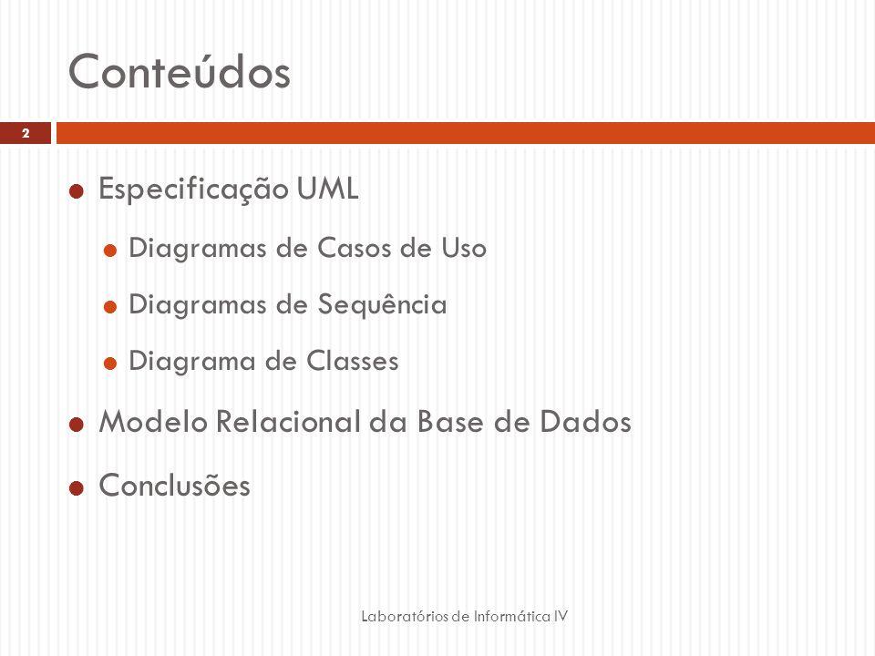 Conteúdos Laboratórios de Informática IV 2 Especificação UML Diagramas de Casos de Uso Diagramas de Sequência Diagrama de Classes Modelo Relacional da