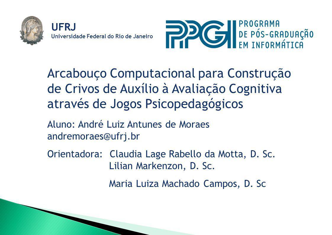 Arcabouço Computacional para Construção de Crivos de Auxílio à Avaliação Cognitiva através de Jogos Psicopedagógicos Aluno: André Luiz Antunes de Mora