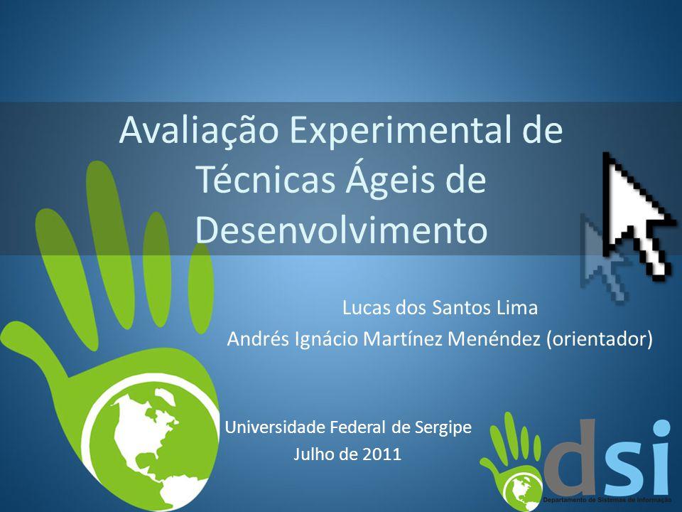 Avaliação Experimental de Técnicas Ágeis de Desenvolvimento Lucas dos Santos Lima Andrés Ignácio Martínez Menéndez (orientador) Universidade Federal d
