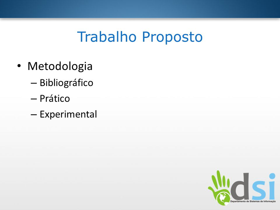 Trabalho Proposto Metodologia – Bibliográfico – Prático – Experimental