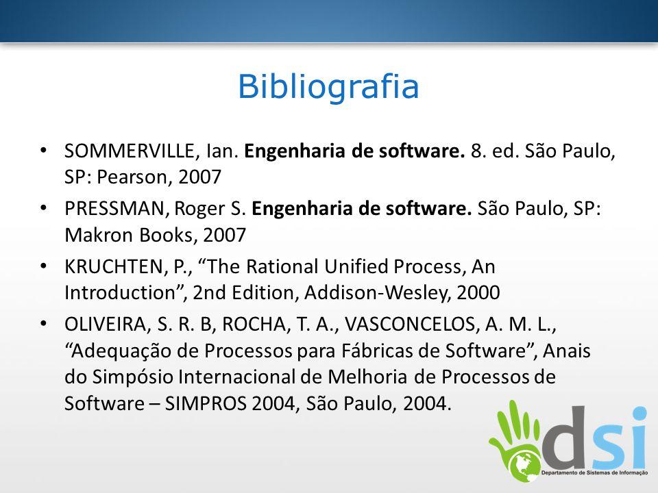Bibliografia SOMMERVILLE, Ian. Engenharia de software. 8. ed. São Paulo, SP: Pearson, 2007 PRESSMAN, Roger S. Engenharia de software. São Paulo, SP: M