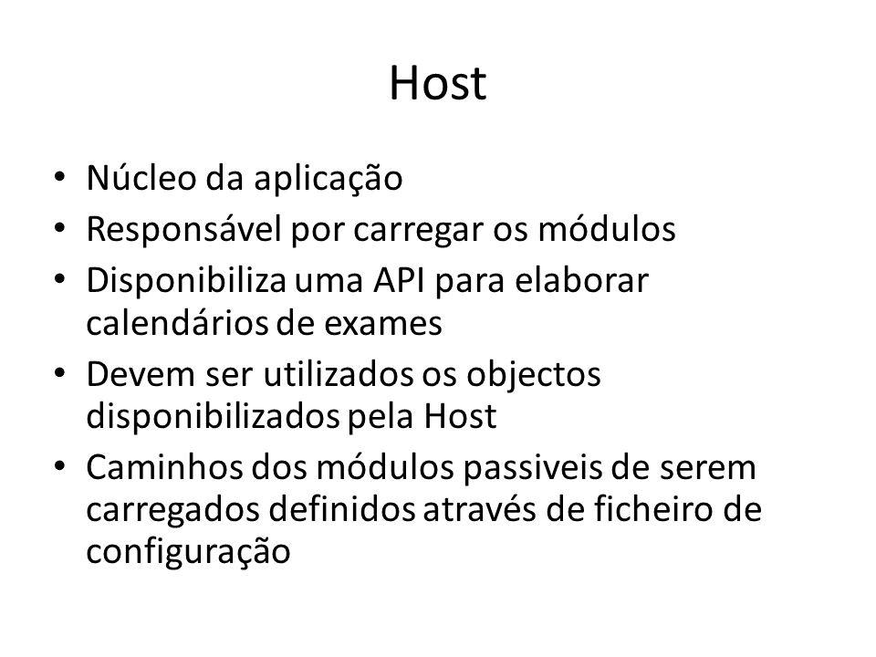 Host Núcleo da aplicação Responsável por carregar os módulos Disponibiliza uma API para elaborar calendários de exames Devem ser utilizados os objectos disponibilizados pela Host Caminhos dos módulos passiveis de serem carregados definidos através de ficheiro de configuração