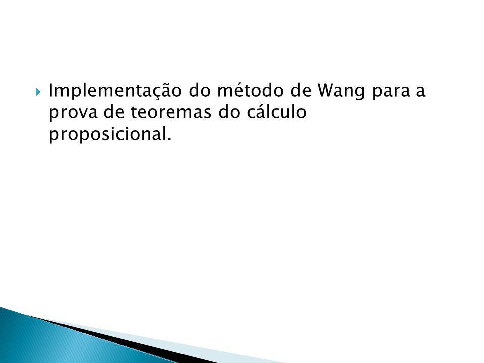 Implementação do método de Wang para a prova de teoremas do cálculo proposicional.