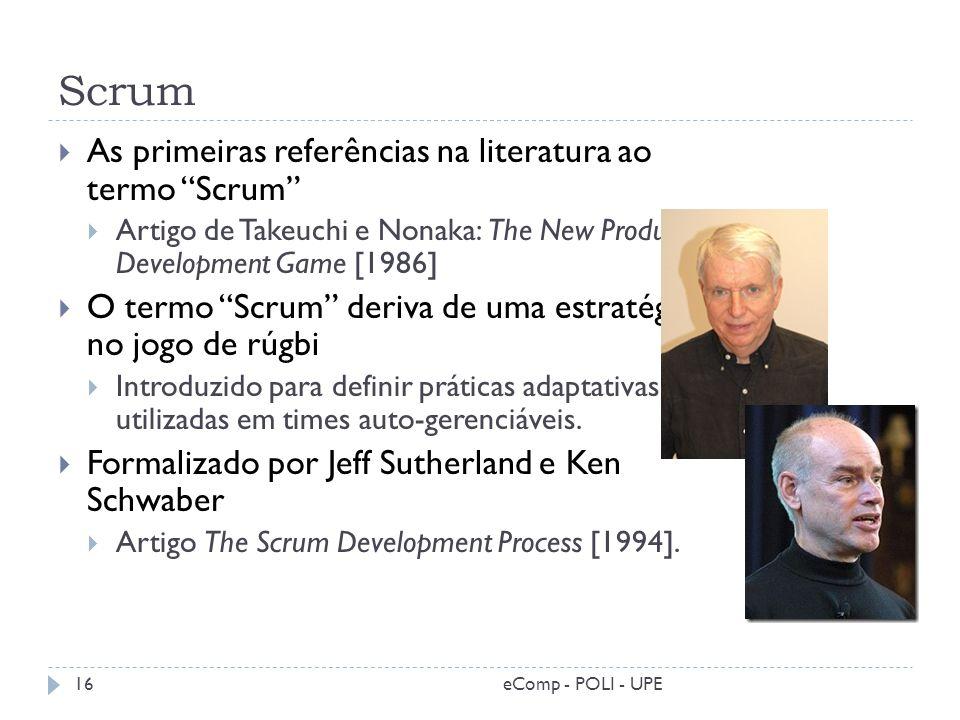 Scrum As primeiras referências na literatura ao termo Scrum Artigo de Takeuchi e Nonaka: The New Product Development Game [1986] O termo Scrum deriva