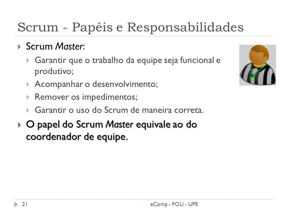 Scrum - Papéis e Responsabilidades Scrum Master: Garantir que o trabalho da equipe seja funcional e produtivo; Acompanhar o desenvolvimento; Remover o