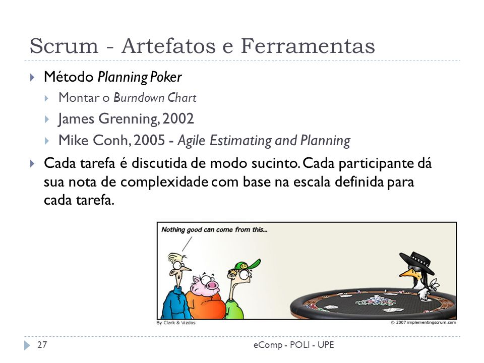 Scrum - Artefatos e Ferramentas Método Planning Poker Montar o Burndown Chart James Grenning, 2002 Mike Conh, 2005 - Agile Estimating and Planning Cad