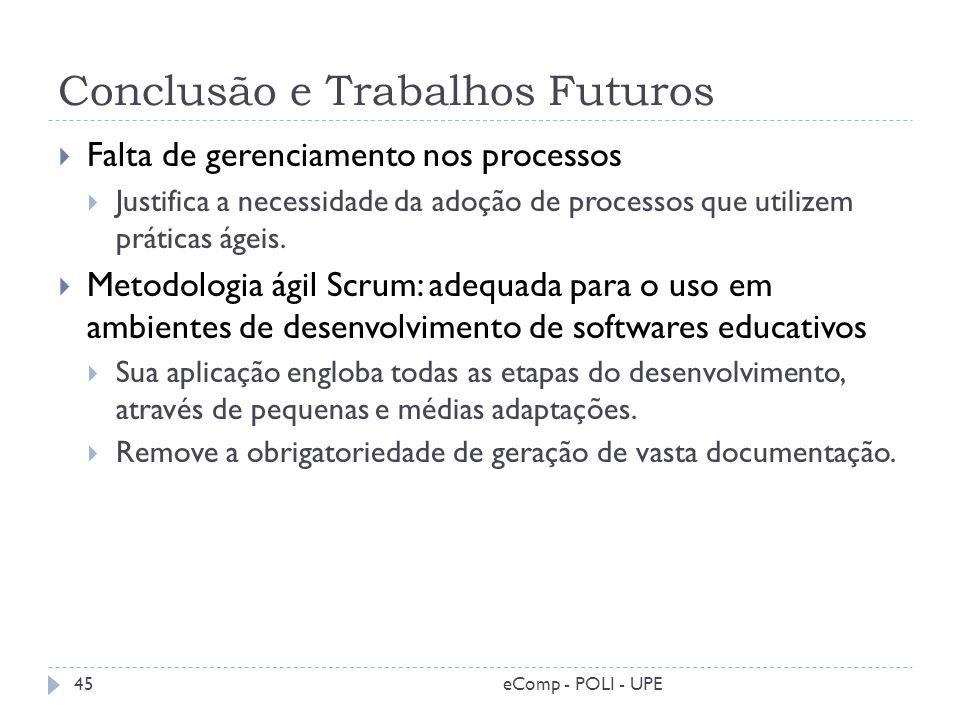 Conclusão e Trabalhos Futuros Falta de gerenciamento nos processos Justifica a necessidade da adoção de processos que utilizem práticas ágeis. Metodol
