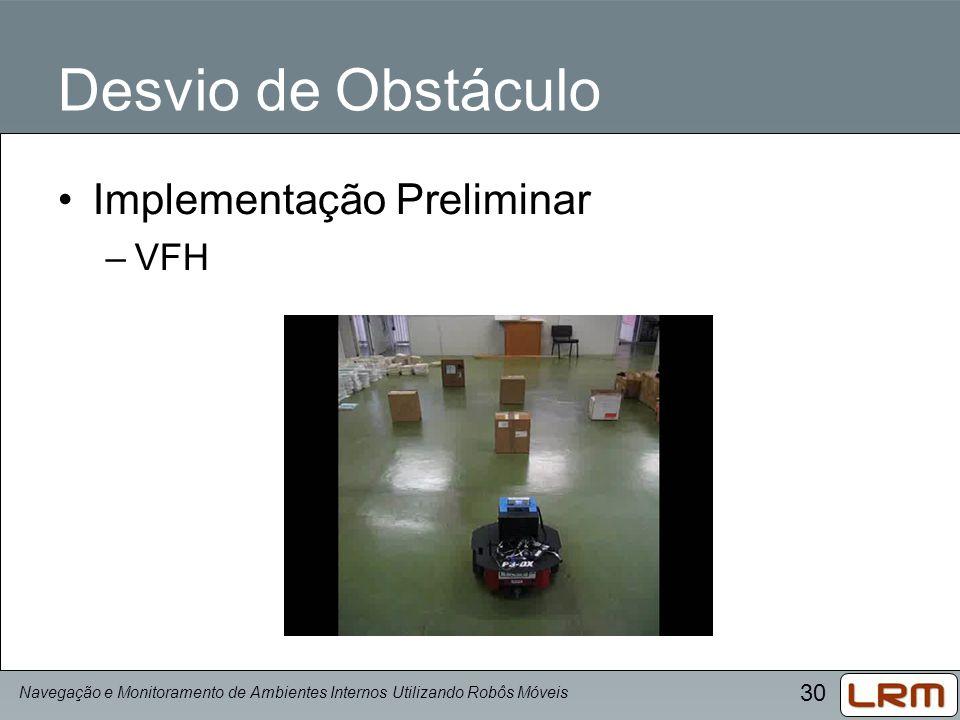 30 Desvio de Obstáculo Implementação Preliminar –VFH Navegação e Monitoramento de Ambientes Internos Utilizando Robôs Móveis