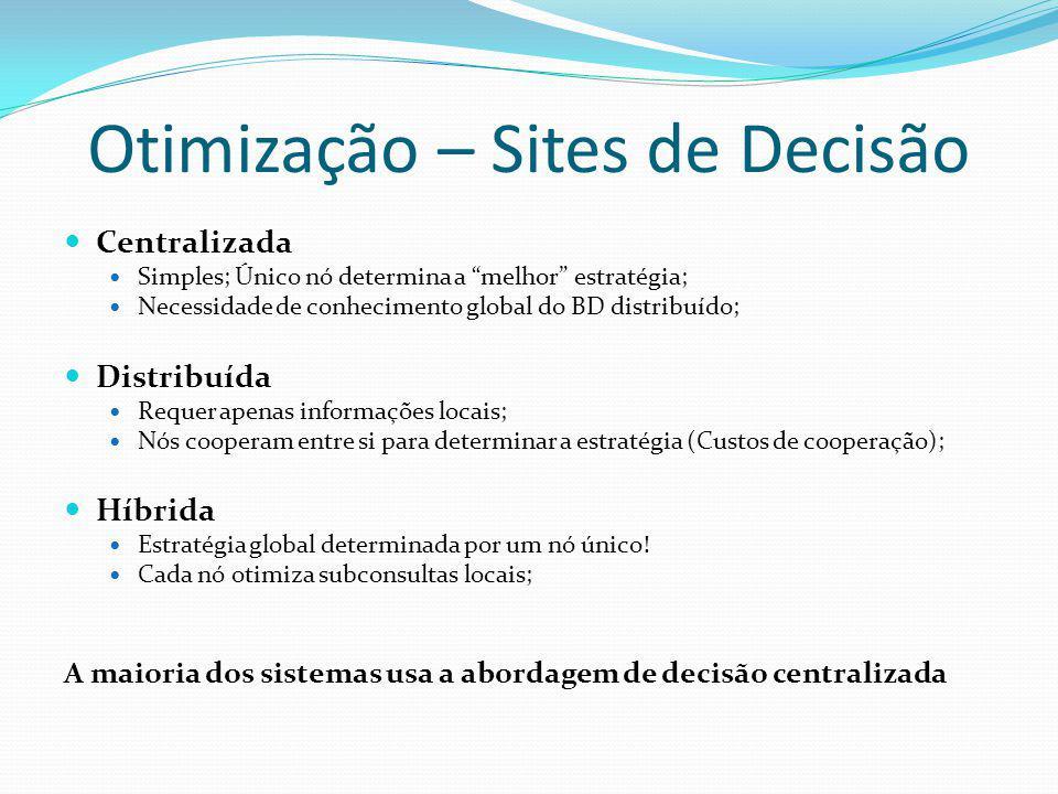 Otimização – Sites de Decisão Centralizada Simples; Único nó determina a melhor estratégia; Necessidade de conhecimento global do BD distribuído; Dist