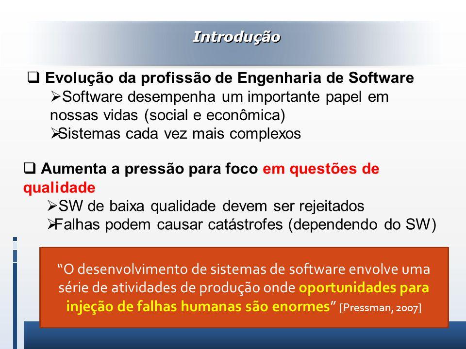 Introdução O desenvolvimento de sistemas de software envolve uma série de atividades de produção onde oportunidades para injeção de falhas humanas são