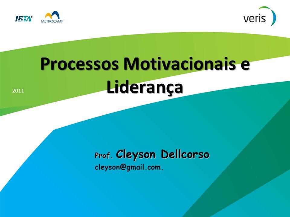 2011 Processos Motivacionais e Liderança Prof. Cleyson Dellcorso cleyson@gmail.com.