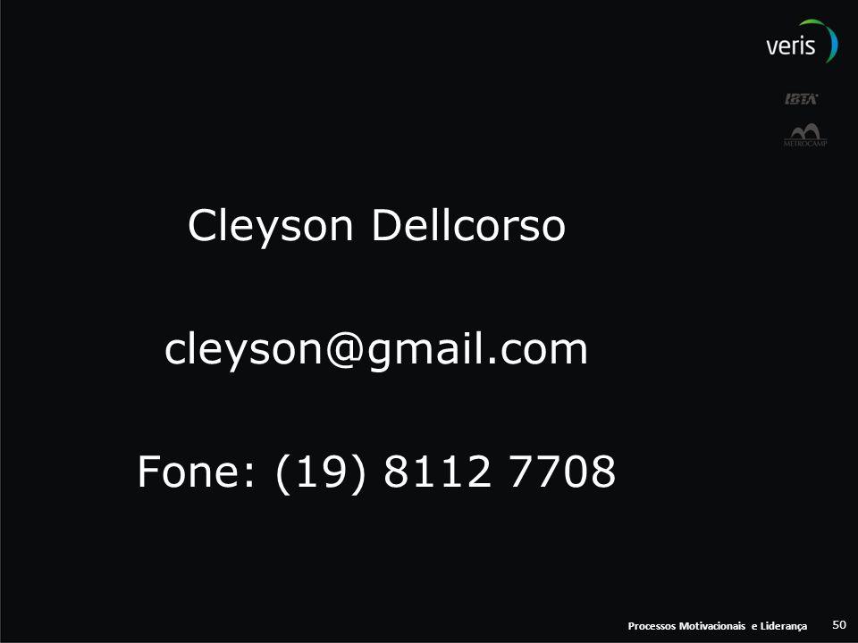 Processos Motivacionais e Liderança 50 Cleyson Dellcorso cleyson@gmail.com Fone: (19) 8112 7708