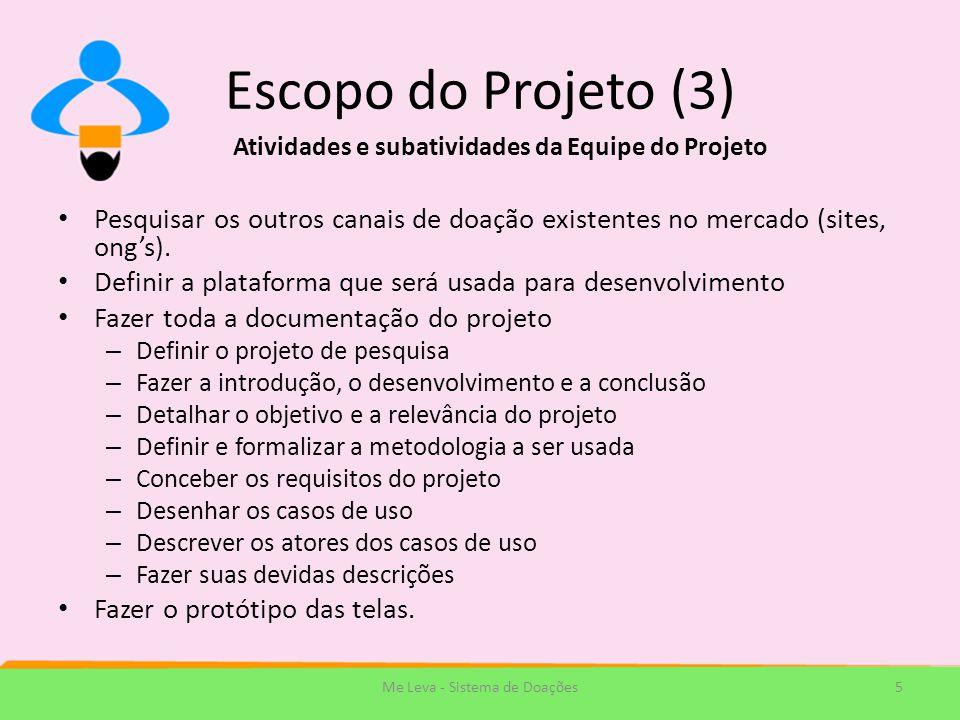 Escopo do Projeto (3) Pesquisar os outros canais de doação existentes no mercado (sites, ongs). Definir a plataforma que será usada para desenvolvimen