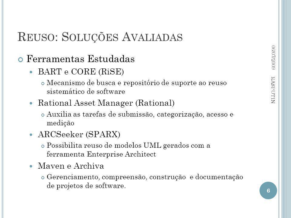 O BJETIVO Suporte à promoção do reuso Através do padrão RAS Reusable Asset Specification, OMG Solução open source Integração com solução existente 06/07/2009 7 RASPUTIN