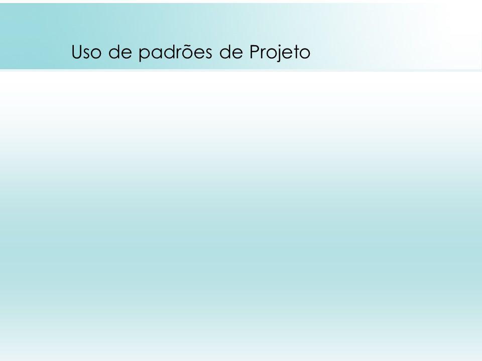 Uso de padrões de Projeto