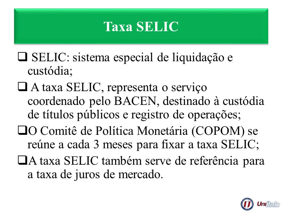 Taxa SELIC SELIC: sistema especial de liquidação e custódia; A taxa SELIC, representa o serviço coordenado pelo BACEN, destinado à custódia de títulos