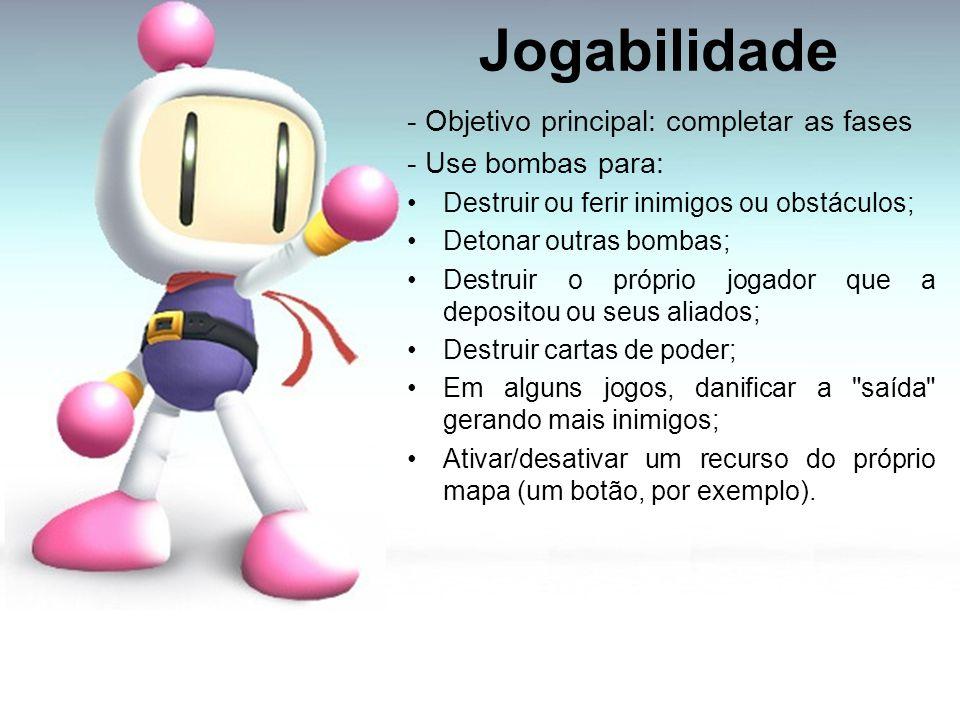 Jogabilidade - Objetivo principal: completar as fases - Use bombas para: Destruir ou ferir inimigos ou obstáculos; Detonar outras bombas; Destruir o p