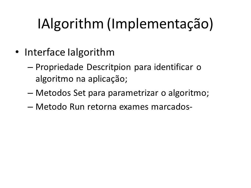 IAlgorithm (Implementação) Interface Ialgorithm – Propriedade Descritpion para identificar o algoritmo na aplicação; – Metodos Set para parametrizar o