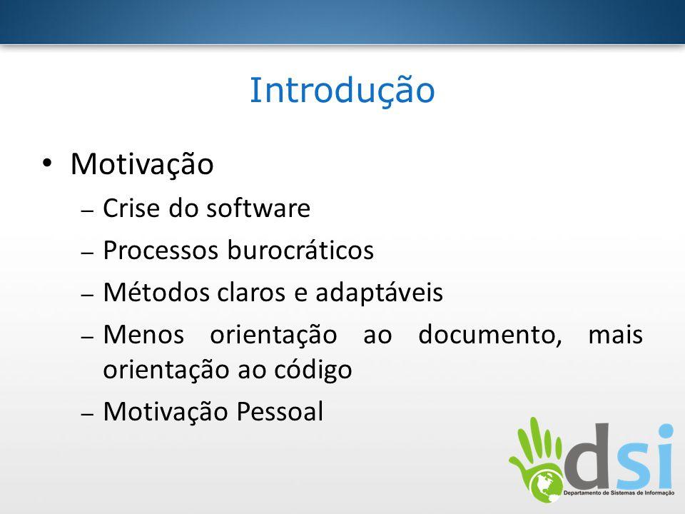 Introdução Motivação – Crise do software – Processos burocráticos – Métodos claros e adaptáveis – Menos orientação ao documento, mais orientação ao có