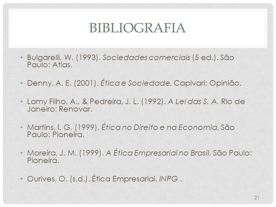 BIBLIOGRAFIA Bulgarelli, W. (1993). Sociedades comerciais (5 ed.). São Paulo: Atlas. Denny, A. E. (2001). Ética e Sociedade. Capivari: Opinião. Lamy F
