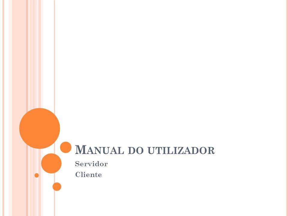 M ANUAL DO UTILIZADOR Servidor Cliente