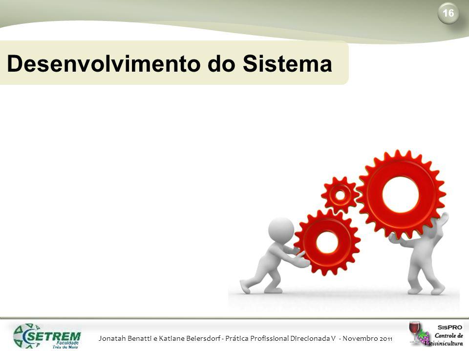 Jonatah Benatti e Katiane Beiersdorf - Prática Profissional Direcionada V - Novembro 2011 16 Desenvolvimento do Sistema