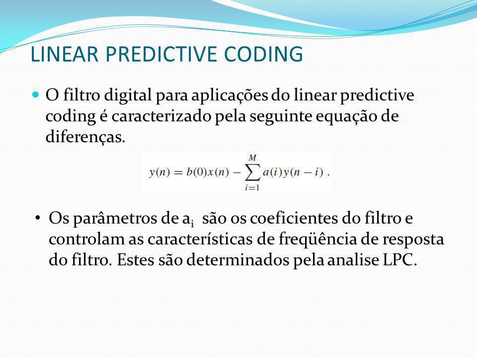 LINEAR PREDICTIVE CODING O filtro digital para aplicações do linear predictive coding é caracterizado pela seguinte equação de diferenças. Os parâmetr