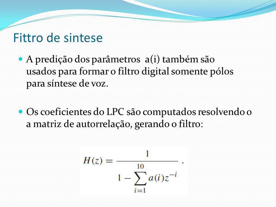 Fittro de sintese A predição dos parâmetros a(i) também são usados para formar o filtro digital somente pólos para síntese de voz. Os coeficientes do